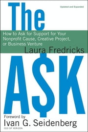 The Ask - How to Ask for Support for Your Nonprofit Cause, Creative Project, or Business Venture ebook by Laura Fredricks