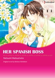 HER SPANISH BOSS - Harlequin Comics ebook by NATSUMI MATSUMOTO, BARBARA MCMAHON
