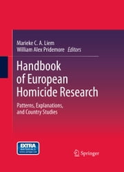 Handbook of European Homicide Research - Patterns, Explanations, and Country Studies ebook by Marieke C. A. Liem,William Alex Pridemore