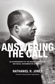 Answering the Call - An Autobiography of the Modern Struggle to End Racial Discrimination in America ebook by Judge Nathaniel R. Jones,Evelyn Brooks Higginbotham
