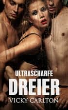 Ultrascharfe Dreier ebook by Vicky Carlton
