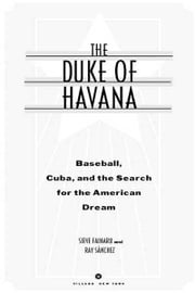 The Duke of Havana - Baseball, Cuba, and the Search for the American Dream ebook by Steve Fainaru,Ray Sanchez