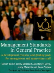 Management Standards in General Practice - A development resource and grading pack for management and supervisory staff ebook by Gillian Borrie, Lesley Delacourt, Jan Harley-Doyle