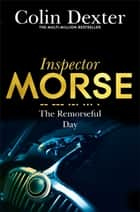 The Remorseful Day: An Inspector Morse Mystery 13 ebook by Colin Dexter
