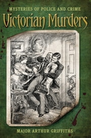 Mysteries of Police and Crime: Victorian Murders - Mysteries of Police and Crime ebook by Major Arthur Griffiths,Arthur Rackham