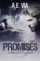 Promises Part I ebook by A.E. Via