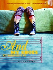 And My Shoes Keep Walking Back to You ebook by Kathi Kamen Goldmark