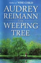 The Weeping Tree ebook by Audrey Reimann