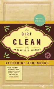 The Dirt on Clean - An Unsanitized History ebook by Katherine Ashenburg