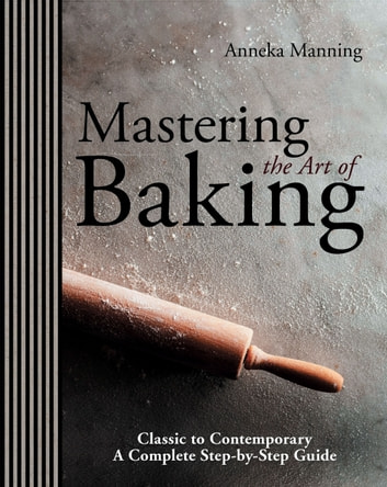 Mastering The Art of Baking ebook by Anneka Manning
