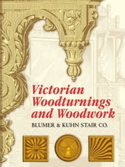 Victorian Woodturnings and Woodwork ebook by Blumer & Kuhn Stair Co.