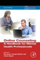 Online Counseling - A Handbook for Mental Health Professionals ebook by Ron Kraus, George Stricker, Cedric Speyer