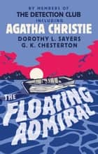 The Floating Admiral ebook by Agatha Christie, by Members of The Detection Club, Simon Brett,...