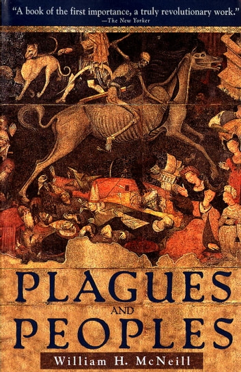 Plagues and peoples ebook by william mcneill 9780307773661 plagues and peoples ebook by william mcneill fandeluxe Images