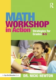 Math Workshop in Action - Strategies for Grades K-5 ebook by Nicki Newton