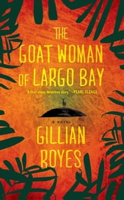 The Goat Woman of Largo Bay - A Novel ebook by Gillian Royes
