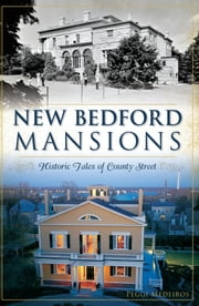 New Bedford Mansions - Historic Tales of County Street ebook by Peggi Medeiros