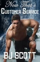 Now That's Customer Service ebook by B.J. Scott