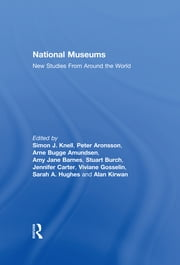National Museums - New Studies from Around the World ebook by Simon Knell,Peter Aronsson,Arne Bugge Amundsen
