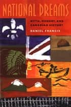 National Dreams - Myth, Memory, and Canadian History eBook by Daniel Francis