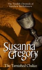 The Tarnished Chalice ebook by Susanna Gregory