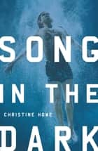 Song in the Dark ebook by Christine Howe