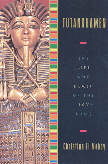 Tutankhamen - The Life and Death of the Boy-King ebook by Christine El Mahdy