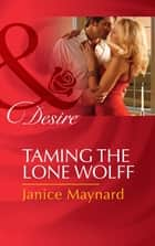 Taming the Lone Wolff (Mills & Boon Desire) (The Men of Wolff Mountain, Book 6) ebook by Janice Maynard
