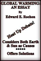 Global Warming: An Essay ebook by Edward E. Rochon