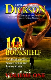 Ten Tales from the Bookshelf, Volume One ebook by Richard Alan Dickson