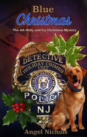 Blue Christmas: The 4th Holly and Ivy Christmas Mystery ebook by Angel Nichols