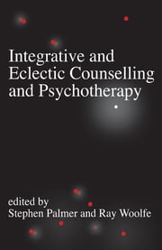 Integrative and Eclectic Counselling and Psychotherapy ebook by Professor Stephen Palmer,Mr Ray Woolfe