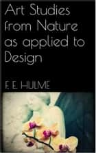 Art Studies from Nature ebook by F. E. Hulme
