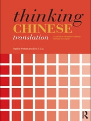 Thinking Chinese Translation - A Course in Translation Method: Chinese to English ebook by Valerie Pellatt,Eric T. Liu