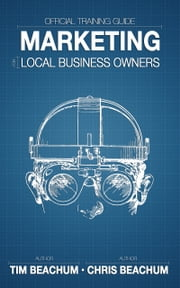 Marketing For Local Business Owners ebook by Tim Beachum,Christopher Beachum
