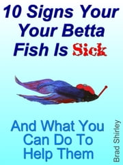 10 Signs Your Betta Fish Is Sick ebook by Brad Shirley