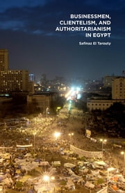 Businessmen, Clientelism, and Authoritarianism in Egypt ebook by Safinaz El Tarouty