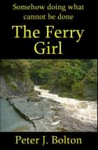 The Ferry Girl ebook by Peter Bolton