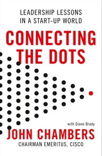 Connecting the Dots: Leadership Lessons in a Start-up World ebook by John Chambers