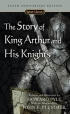 The Story of King Arthur and His Knights ebook by Howard Pyle,John F. Plummer