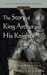 The Story of King Arthur and His Knights - Centennial Edition ebook by Howard Pyle,John F. Plummer