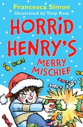 Horrid Henry's Merry Mischief ebook by Francesca Simon