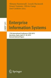 Enterprise Information Systems - 17th International Conference, ICEIS 2015, Barcelona, Spain, April 27-30, 2015, Revised Selected Papers ebook by Slimane Hammoudi,Leszek Maciaszek,Ernest Teniente,Olivier Camp,José Cordeiro