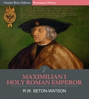 Maximilian I, Holy Roman Emperor ebook by Charles River Editors