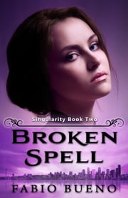 Broken Spell - Singularity - The Modern Witches, #2 ebook by Fabio Bueno