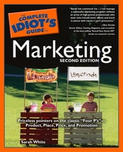 The Complete Idiot's Guide to Marketing, 2nd edition ebook by Sarah White