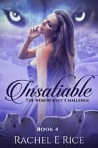 Insatiable: The Werewolves' Challenge - Insatiable, #4 ebook by