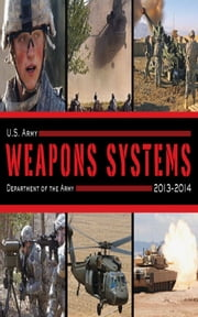 U.S. Army Weapons Systems 2013-2014 ebook by Army