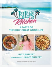 LuLu's Kitchen - A Taste of the Gulf Coast Good Life ebook by Lucy Buffett, Jimmy Buffett