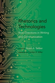 Rhetorics and Technologies - New Directions in Writing and Communication ebook by Stuart A. Selber,Carolyn A. Miller